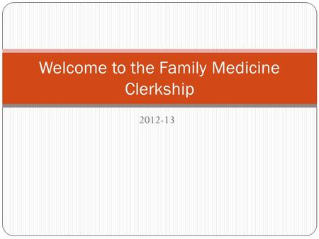 2012-13 Welcome to the Family Medicine Clerkship.