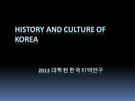 "KOREA  Located between China and Japan  Continuous cultural and geopolitcal interactions with China and Japan  Korean language is considered ""language."