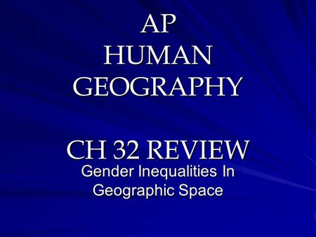 AP HUMAN GEOGRAPHY CH 32 REVIEW Gender Inequalities In Geographic Space.