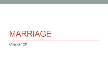 MARRIAGE Chapter 20. Marriage Different to each society 1951 – a union between a man and a woman such that children born are recognized as legitimate.