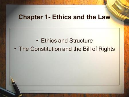 Chapter 1- Ethics and the Law Ethics and Structure The Constitution and the Bill of Rights.