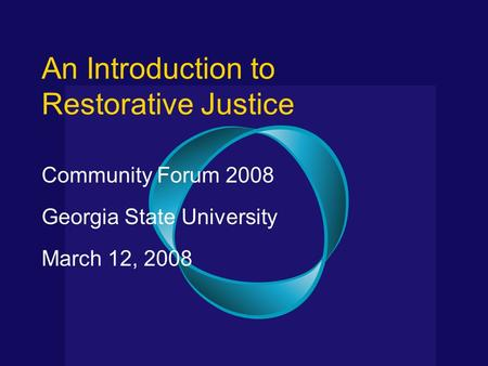 An Introduction to Restorative Justice Community Forum 2008 Georgia State University March 12, 2008.