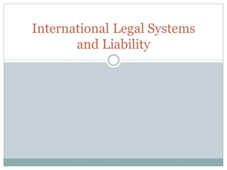International Legal Systems and Liability. When businesspeople conduct business in a country other than their own, they must observe the laws of the host.
