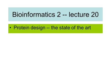 Bioinformatics 2 -- lecture 20 Protein design -- the state of the art.