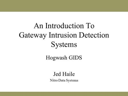 An Introduction To Gateway Intrusion Detection Systems Hogwash GIDS Jed Haile Nitro Data Systems.