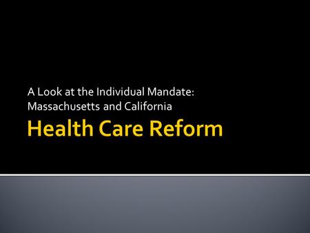 A Look at the Individual Mandate: Massachusetts and California.