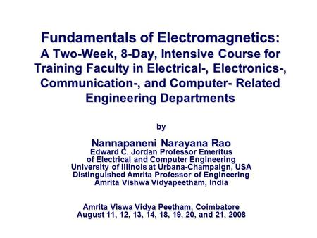 Fundamentals of Electromagnetics: A Two-Week, 8-Day, Intensive Course for Training Faculty in Electrical-, Electronics-, Communication-, and Computer-