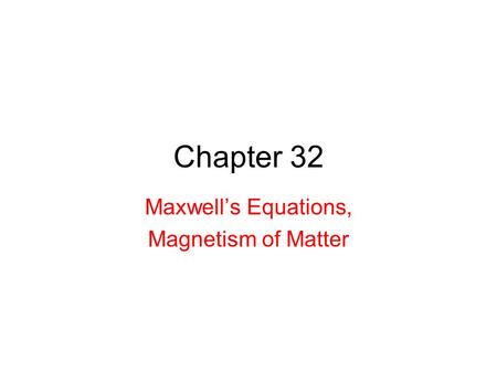 Chapter 32 Maxwell's Equations, Magnetism of Matter.