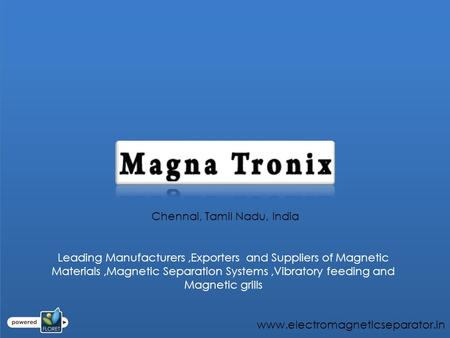 Chennai, Tamil Nadu, India Leading Manufacturers,Exporters and Suppliers of Magnetic Materials,Magnetic Separation Systems,Vibratory feeding and Magnetic.