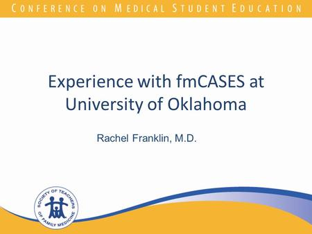 Join the conversation! Our Twitter hashtag is MSE12 Experience with fmCASES at University of Oklahoma Rachel Franklin, M.D.