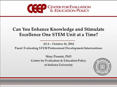 Can You Enhance Knowledge and Stimulate Excellence One STEM Unit at a Time? AEA – October 16, 2014 Panel: Evaluating STEM Professional Development Interventions.