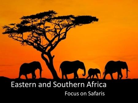 Eastern and Southern Africa Focus on Safaris. What is a safari? An expedition to observe or hunt animals in their natural habitat, especially in East.