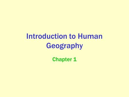 Introduction to Human Geography Chapter 1. What is Human Geography? Key Question: