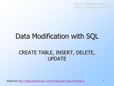1 Data Modification with SQL CREATE TABLE, INSERT, DELETE, UPDATE Slides from