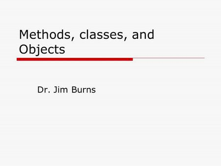 Methods, classes, and Objects Dr. Jim Burns. Question  Which of the following access modifiers is the default modifier?  public  private  protected.
