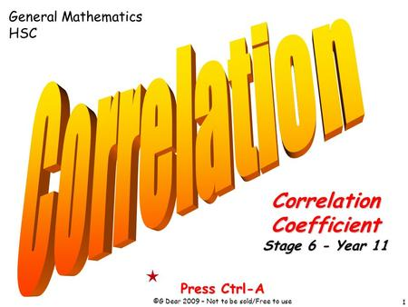 1 Press Ctrl-A ©G Dear 2009 – Not to be sold/Free to use CorrelationCoefficient Stage 6 - Year 11 General Mathematics HSC.