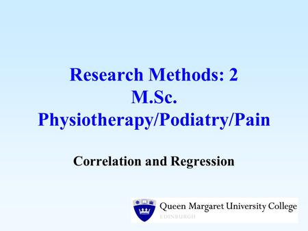 Research Methods: 2 M.Sc. Physiotherapy/Podiatry/Pain Correlation and Regression.