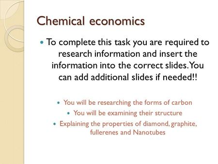 Chemical economics To complete this task you are required to research information and insert the information into the correct slides. You can add additional.