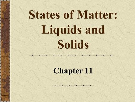 States of Matter: Liquids and Solids Chapter 11. 2 Copyright © by Houghton Mifflin Company. All rights reserved. States of Matter Comparison of gases,