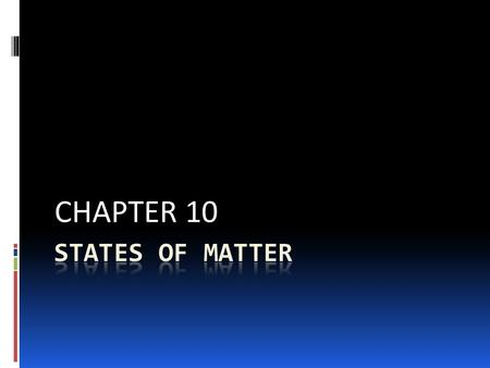 CHAPTER 10. The Kinetic-Molecular Theory of Matter 10.1.
