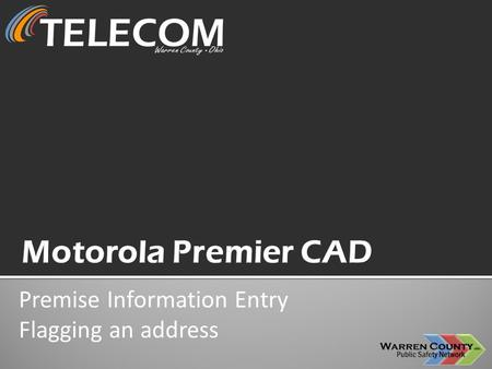 Premise Information Entry Flagging an address. Sign into the WCPSN Gateway https://gateway.wcoh.net https://gateway.wcoh.net.
