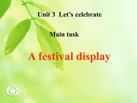 Unit 3 Let's celebrate Main task A festival display.