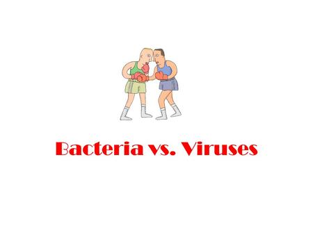 Bacteria vs. Viruses. What do you know about… VirusesBacteria Video Clip: Introducing Viruses.
