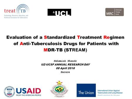 Evaluation of a Standardized Treatment Regimen of Anti-Tuberculosis Drugs for Patients with MDR-TB (ST REAM) Nehemiah Nhando UZ-UCSF ANNUAL RESEARCH DAY.