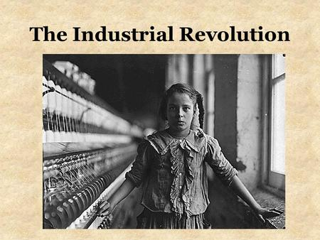 The Industrial Revolution. What was the industrial revolution? Where did it start? Why England? Why did it start? What changed as a result?