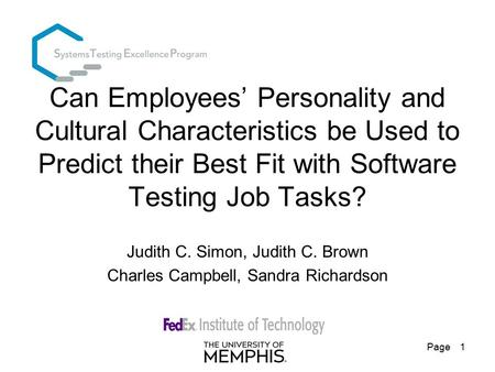 Page 1 Can Employees' Personality and Cultural Characteristics be Used to Predict their Best Fit with Software Testing Job Tasks? Judith C. Simon, Judith.