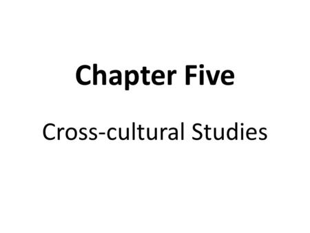 Chapter Five Cross-cultural Studies. Cross-cultural / Intercultural Refers to the meeting of two cultures or two languages across the political boundaries.