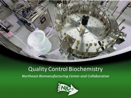 Quality Control Biochemistry Northeast Biomanufacturing Center and Collaborative.