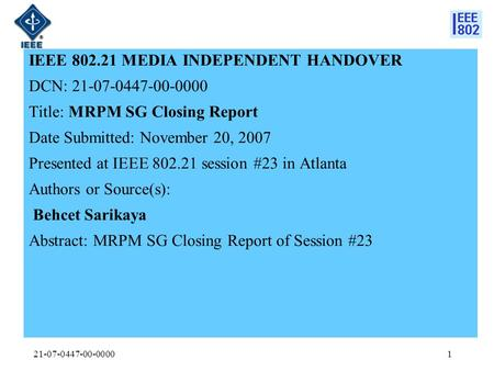 21-07-0447-00-00001 IEEE 802.21 MEDIA INDEPENDENT HANDOVER DCN: 21-07-0447-00-0000 Title: MRPM SG Closing Report Date Submitted: November 20, 2007 Presented.