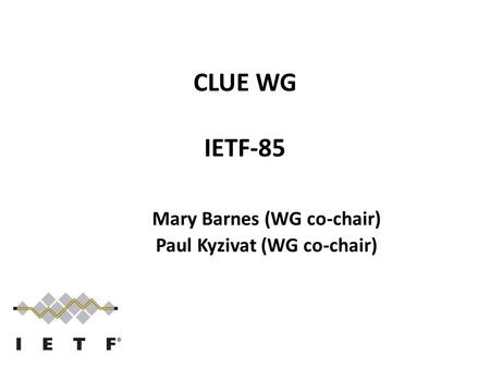 CLUE WG IETF-85 Mary Barnes (WG co-chair) Paul Kyzivat (WG co-chair)