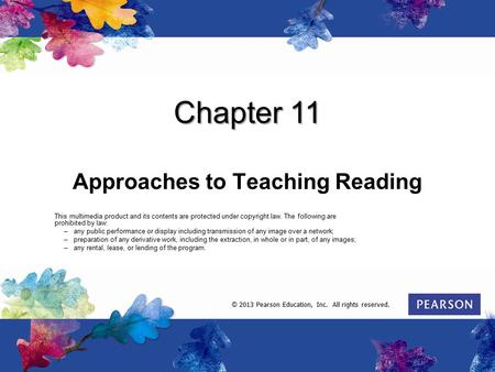 Chapter 11 Approaches to Teaching Reading This multimedia product and its contents are protected under copyright law. The following are prohibited by law: