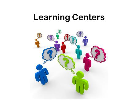 Learning Centers. Presented by… Kim Boswell- Grade 1 Erika Wills- Grade 4 Angela.