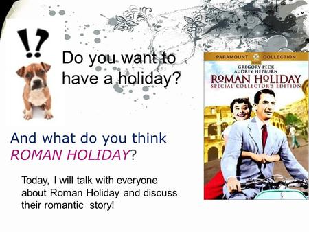 Do you want to have a holiday? And what do you think ROMAN HOLIDAY? Today, I will talk with everyone about Roman Holiday and discuss their romantic story!