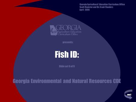 Next previous presents: Fish ID: Slide set 6 of 9 Georgia Environmental and Natural Resources CDE Georgia Agricultural Education Curriculum Office Scott.