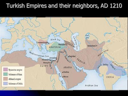Turkish Empires and their neighbors, AD 1210 Turkish Empires and t heir neighbors, CE 1210 Turks were nomadic herders. Organized into clans with related.