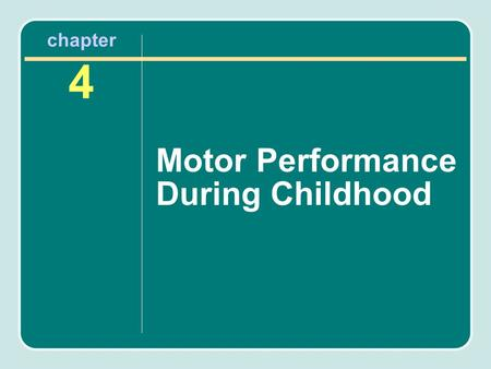 Chapter 4 Motor Performance During Childhood. Overview of the Chapter Understanding how motor skills develop Four guiding principles Reflexes and reactions.