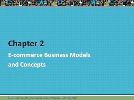 e commerce chapter 2 E-commerce 2015, 11e (laudon/traver) chapter 2 e-commerce business models and concepts 1) a value proposition defines how a company's product.