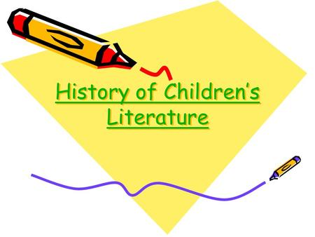 History of Children's Literature History of Children's Literature.