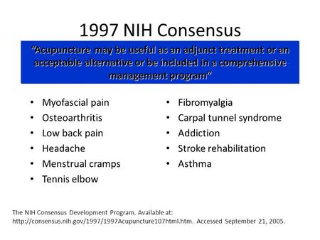 1997 NIH Consensus Myofascial pain Osteoarthritis Low back pain Headache Menstrual cramps Tennis elbow Fibromyalgia Carpal tunnel syndrome Addiction Stroke.