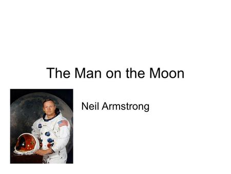 The Man on the Moon Neil Armstrong. Neil Armstrong was an astronaut. He landed on the moon in 1969. He was the first man to land on the moon.
