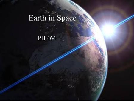 Earth in Space PH 464. 1. How does the Earth move through space? 2 major ways: rotation and revolution.