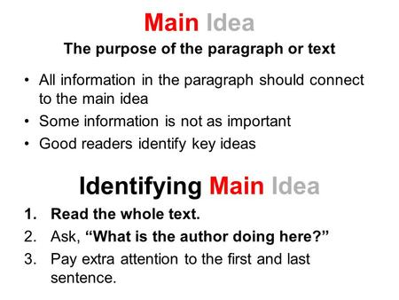Main Idea The purpose of the paragraph or text All information in the paragraph should connect to the main idea Some information is not as important Good.