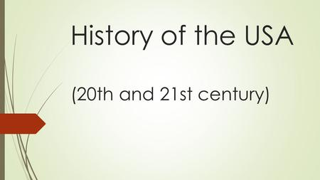History of the USA (20th and 21st century). World War I  1914 – 1918  The Allies X the Central Powers  American policy of non-intervention  Victory.