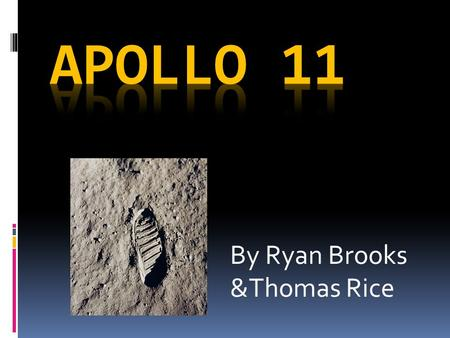 By Ryan Brooks &Thomas Rice.  Apollo 11 took a whopping 76 hours to complete its trip to the moon. Thats a very long time!!!!