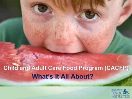 Child and Adult Care Food Program (CACFP) What's It All About?