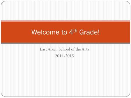 East Aiken School of the Arts 2014-2015 Welcome to 4 th Grade!
